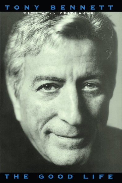 The Good Life : The Autobiography Of Tony Bennett