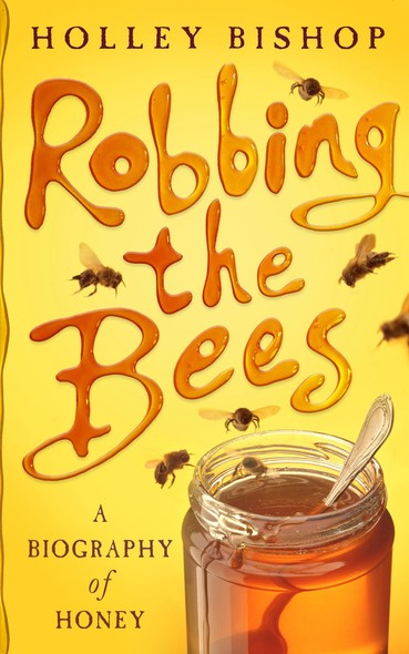 Robbing The Bees : A Biography Of Honey