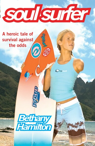Soul Surfer : A True Story of Faith, Family and Fighting to Get Back on the Board