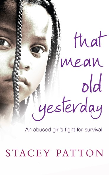 That Mean Old Yesterday : An Abused Girl's Fight for Survival