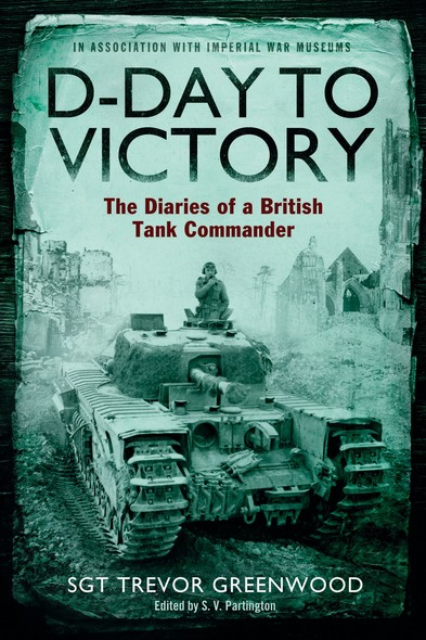 D-Day to Victory : The Diaries of a British Tank Commander