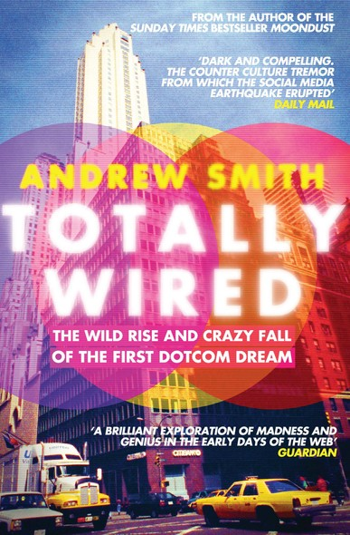 Totally Wired : The Wild Rise and Crazy Fall of the First Dotcom Dream