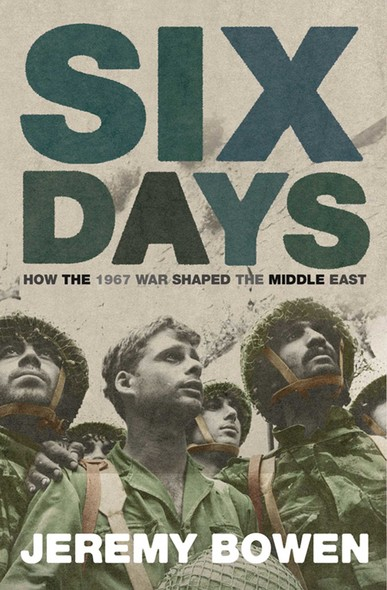 Six Days : How the 1967 War Shaped the Middle East