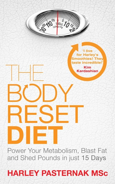 The Body Reset Diet : Power Your Metabolism, blast Fat and Shed Pounds in Just 15 Days