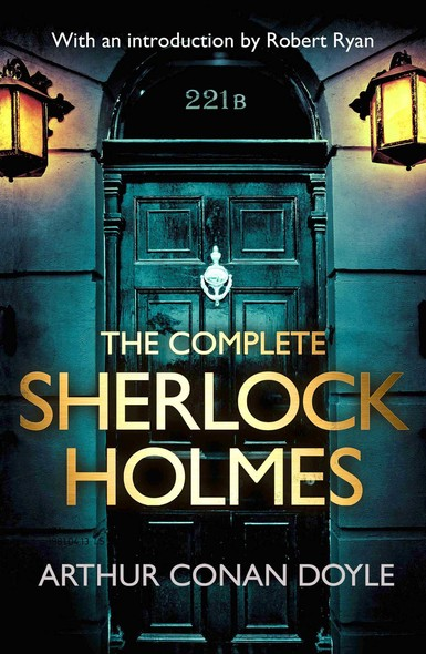 The Complete Sherlock Holmes : with an introduction from Robert Ryan