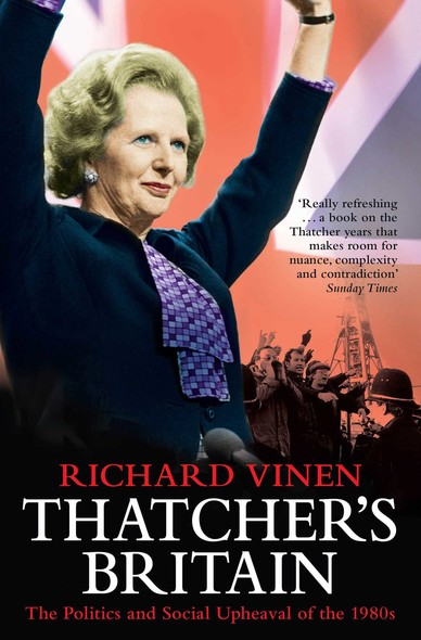 Thatcher's Britain : The Politics and Social Upheaval of the Thatcher Era