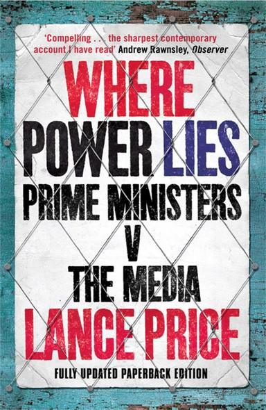 Where Power Lies : Prime Ministers v the Media
