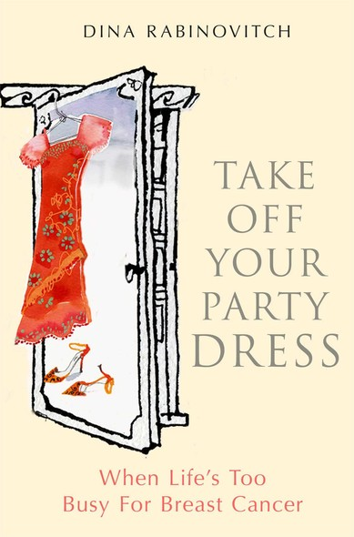Take off Your Party Dress : When Life's Too Busy for Breast Cancer