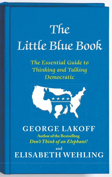 The Little Blue Book : The Essential Guide to Thinking and Talking Democratic