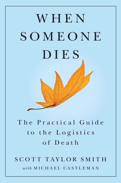 When Someone Dies : The Practical Guide to the Logistics of Death