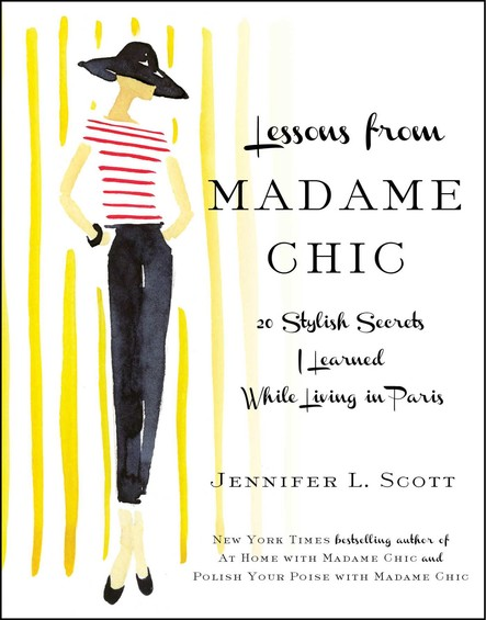 Lessons from Madame Chic : 20 Stylish Secrets I Learned While Living in Paris