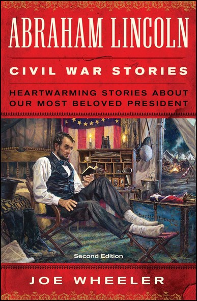 Abraham Lincoln Civil War Stories : Heartwarming Stories about Our Most Beloved President