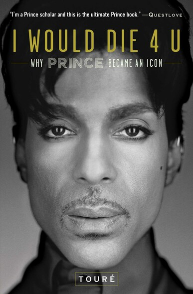 I Would Die 4 U : Why Prince Became an Icon