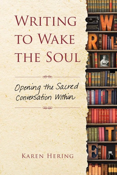 Writing to Wake the Soul : Opening the Sacred Conversation Within