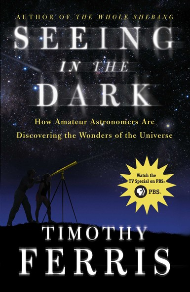 Seeing in the Dark : How Amateur Astronomers Are Discovering the Wonder