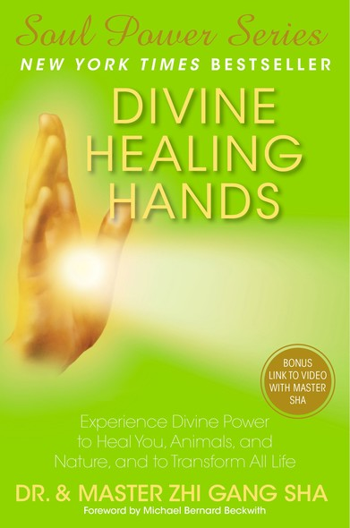 Divine Healing Hands : Experience Divine Power to Heal You, Animals, and Nature, and to Transform All Life