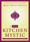 The New Kitchen Mystic : A Companion for Spiritual Explorers