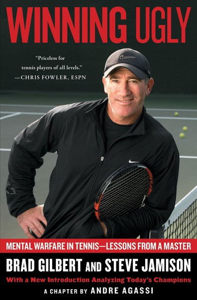 Winning Ugly : Mental Warfare in Tennis--Lessons from a Master