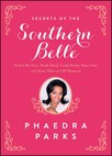 Secrets of the Southern Belle : How to Be Nice, Work Hard, Look Pretty, Have Fun, and Never Have an Off Moment