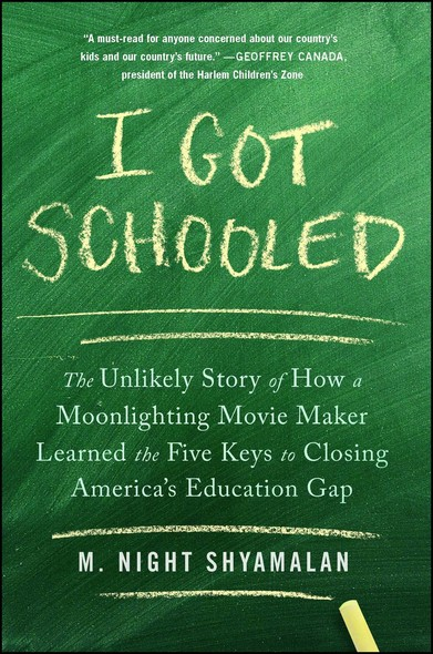 I Got Schooled : The Unlikely Story of How a Moonlighting Movie Maker Learned the Five Keys to Closing America's Education Gap