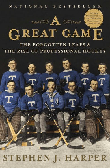 A Great Game : The Forgotten Leafs & the Rise of Professional Hockey