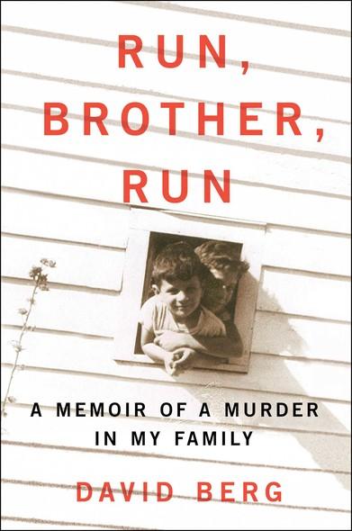 Run, Brother, Run : A Memoir of a Murder in My Family