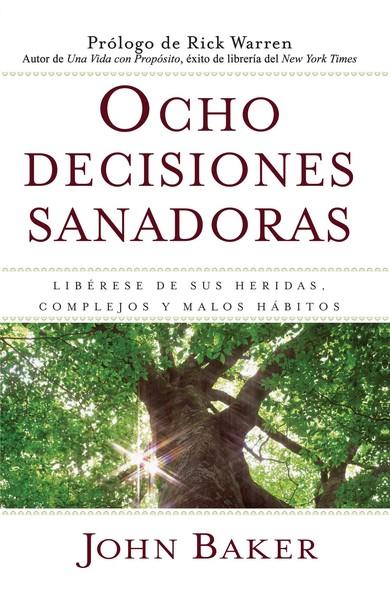 Ocho decisiones sanadoras (Life's Healing Choices) : Liberese de sus heridas, complejos, y habitos