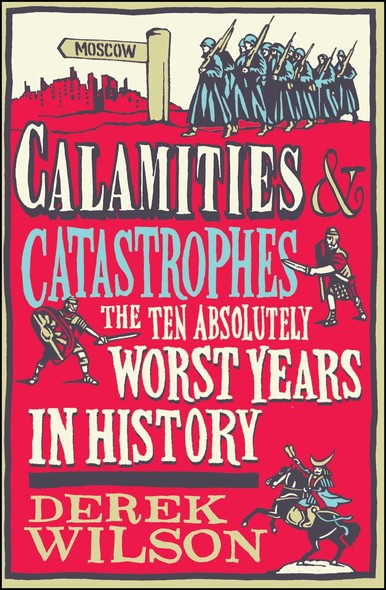 Calamities & Catastrophes : The Ten Absolutely Worst Years in History