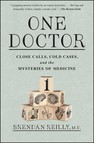 One Doctor : Close Calls, Cold Cases, and the Mysteries of Medicine