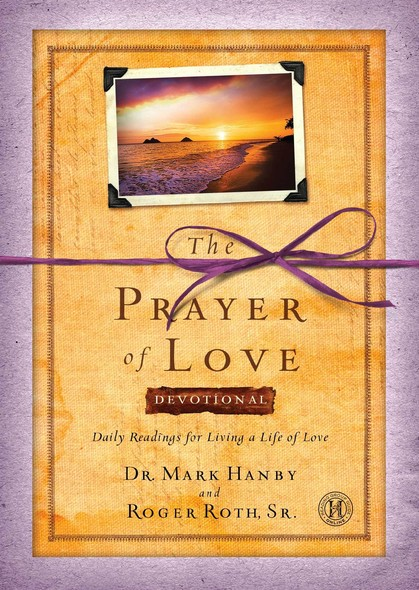 The Prayer of Love Devotional : Daily Readings for Living a Life of Love