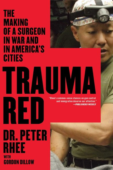 Trauma Red : The Making of a Surgeon in War and in America's Cities
