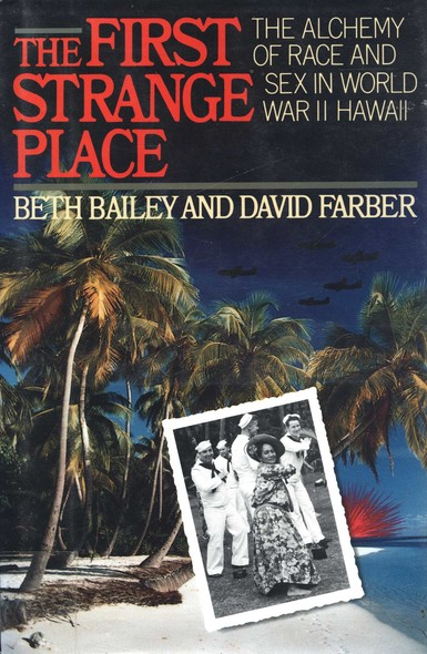 The First Strange Place : The Alchemy of Race and Sex in World War II Hawaii