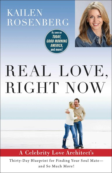 Real Love, Right Now : A Celebrity Love Architect's Thirty-Day Blueprint for Finding Your Soul Mate--and So Much More!