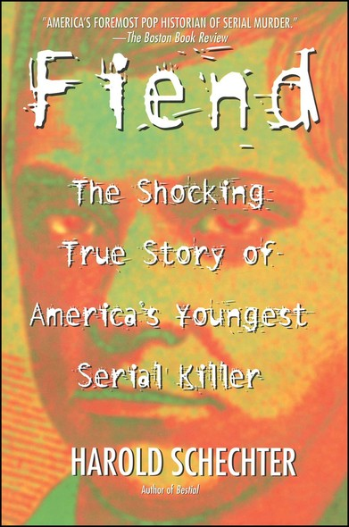 Fiend : The Shocking True Story Of Americas Youngest Seria