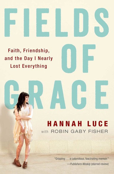 Fields of Grace : Faith, Friendship, and the Day I Nearly Lost Everything