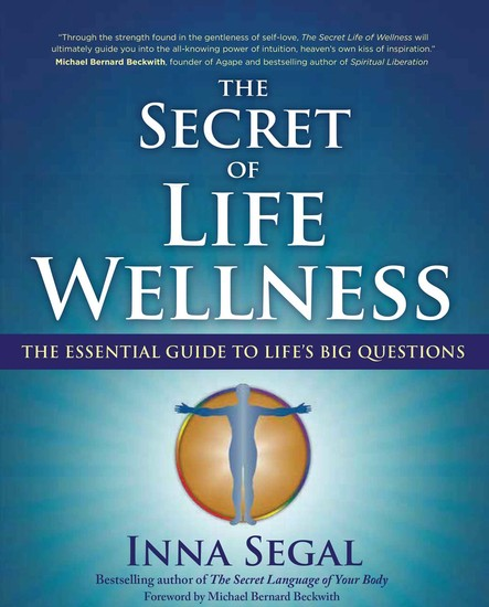 The Secret of Life Wellness : The Essential Guide to Life's Big Questions
