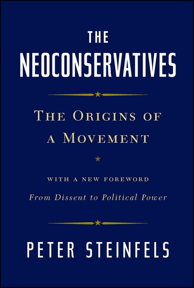 The Neoconservatives : The Origins of a Movement: With a New Foreword, From Dissent to Political Power
