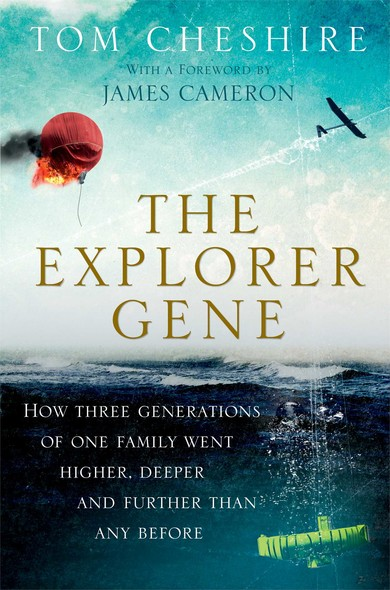 The Explorer Gene : How Three Generations of One Family Went Higher, Deeper, and Further Than Any Before