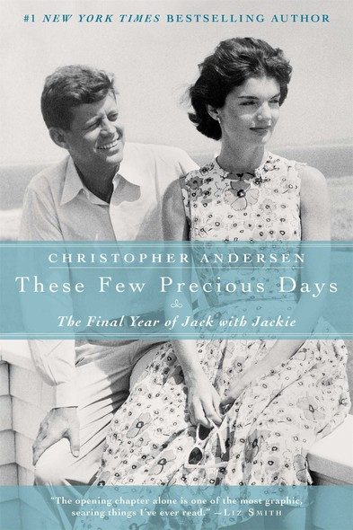 These Few Precious Days : The Final Year of Jack with Jackie
