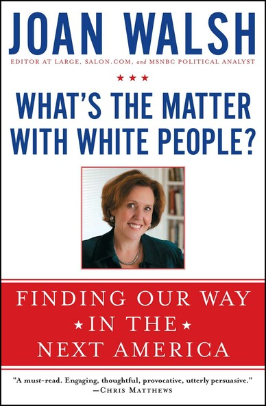 What's the Matter with White People? : Finding Our Way in the Next America