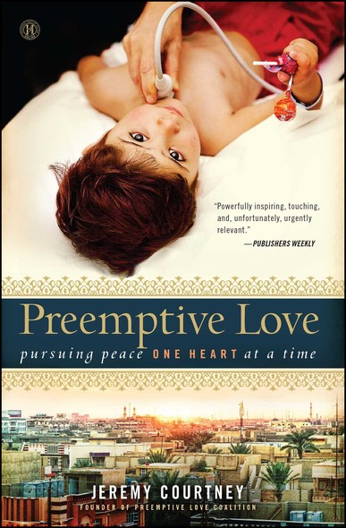 Preemptive Love : Pursuing Peace One Heart at a Time