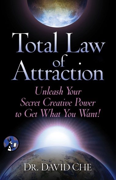 Total Law of Attraction : Unleash Your Secret Creative Power To Get What You Want!