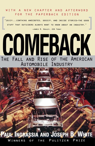 Comeback : The Fall & Rise of the American Automobile Industry