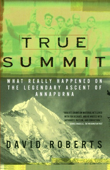 True Summit : What Really Happened on the Legendary Ascent on Annapurna