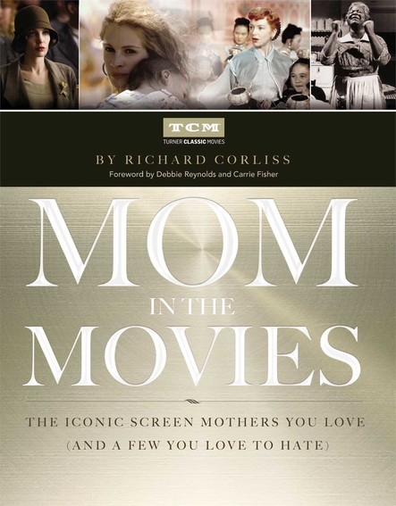 Mom in the Movies : The Iconic Screen Mothers You Love (and a Few You Love to Hate)