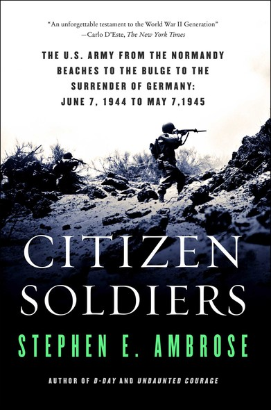 Citizen Soldiers : The U.S. Army from the Normandy Beaches to the Bulge to the Surrender of Germany June 7, 1944, to May 7, 1945