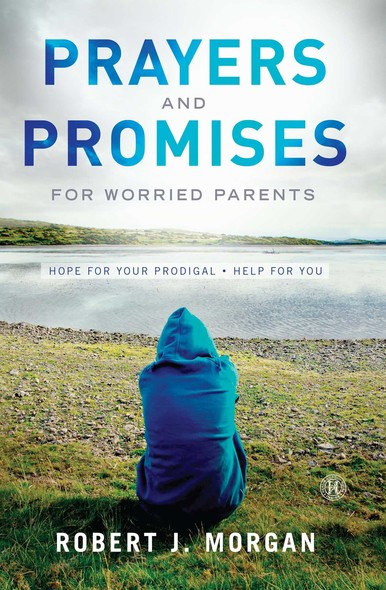 Prayers and Promises for Worried Parents : Hope for Your Prodigal. Help for You