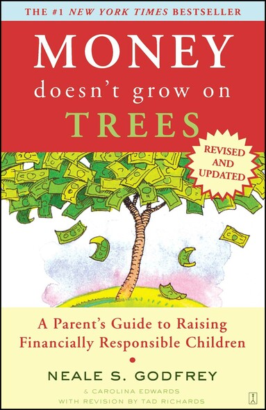 Money Doesn't Grow On Trees : A Parent's Guide to Raising Financially Responsibl