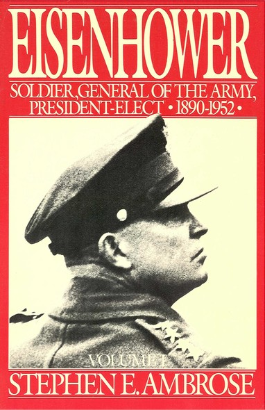 Eisenhower Volume I : Soldier, General of the Army, President-Elect, 1890-1952