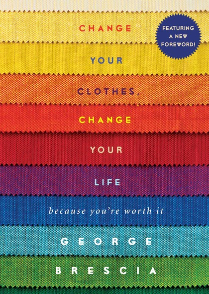 Change Your Clothes, Change Your Life : Because You're Worth It